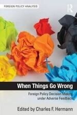 When Things Go Wrong: Foreign Policy Decision Making under Adverse Feedback (For