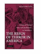 The Reign Of Terror In America: Visions Of Violence From Anti-Jacobinism To A...
