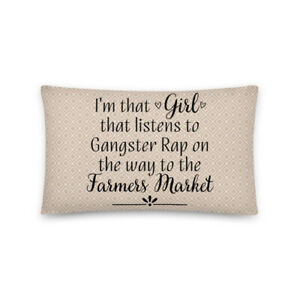 I'm That Girl That Listens To Gangster Rap On The Way To Farmer's Market Pillow