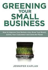 Greening Your Small Business: How to Improve Your Bottom Line, Grow Your Brand,