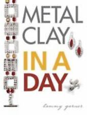 Metal Clay in a Day by Tammy Garner (2008, Paperback)