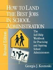How to Land the Best Jobs in School Administration : The Self-Help Workbook for
