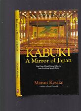 Kabuki: A Mirror of Japan, Matsui Kesako, 2010 1st edition HC with DJ, gift qual
