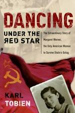 Dancing Under the Red Star: The Extraordinary Story of Margaret Werner, the Onl