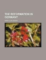 The Reformation in Germany by Vedder, Henry Clay