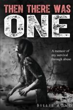 Then There Was One: A Memoir of My Survival Through Abuse by Bond, Billie