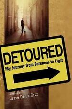 Detoured: My Journey From Darkness To Light: By Jesse De La Cruz
