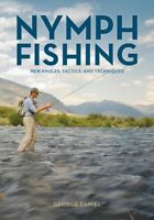 Nymph Fishing : New Angles, Tactics, and Techniques, Hardcover by Daniel, Geo...