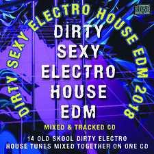 Dirty Sexy Electro House EDM CD DJ MIX Old Skool Electronic House Club NEW 2018