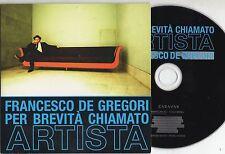 FRANCESCO DE GREGORI CD singolo PROMO made in EU Per brevità chiamato artista
