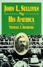 John L. Sullivan and His America (SPS) by Isenberg, Michael T.