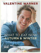What to Eat Now: Autumn & Winter by Valentine Warner - PB