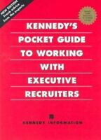 Kennedy's Pocket Guide to Working With Executive Recruiters by Kennedy Informat