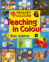 Primary Colours 1 - Teaching in Colour, Adams, Ron, Very Good Book