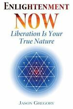 Enlightenment Now: Liberation Is Your True Nature by Gregory, Jason