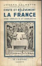 JOSEPH CALMETTE CHUTE ET RELEVEMENT DE LA FRANCE SOUS CHARLES VI ET CHARLES VII