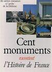 CENT MONUMENTS RACONTENT L'HISTOIRE DE FRANCE Denise Basdevant - Editons Hatier