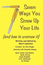 7 Ways You Screw up Your Life : (and How to Unscrew It) by Marti Lawrence...