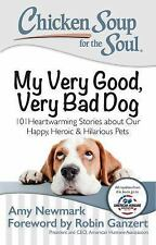 Chicken Soup for the Soul: My Very Good, Very Bad Dog : 101 Heartwarming...
