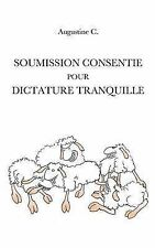 Soumission Consentie Pour Dictature Tranquille (French Edition) by Augustine C.