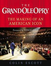 The Grand Ole Opry : The Making of an American Icon by Colin Escott (2006, Hardc