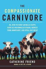 The Compassionate Carnivore by Catherine Friend ( 2008 - Hardcover)