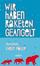 Köhler, Karen - Wir haben Raketen geangelt: Erzählungen .