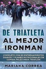 De TRIATLETA Al MEJOR IRONMAN : COMPLETO con 60 ENTRENAMIENTOS DIARIOS y...