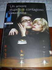 UN AMORE STUPIDO E CONTAGIOSO CAPRICE CRANE romanzo anagramma 1^ediz 2008 raro