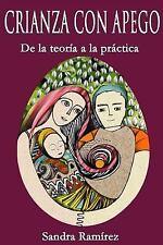 Crianza con Apego : De la Teoría a la Práctica by Sandra Ramirez (2015,...