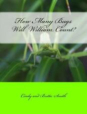 How Many Bugs Will William Count? by Cindy Smith (2014, Paperback)