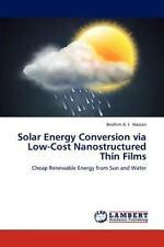 Solar Energy Conversion Via Low-Cost Nanostructured Thin Films: Cheap Renewab...