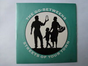The Go-Betweens - Streets Of Your Town - Beggars Banquet -  7 inch - Indie Pop