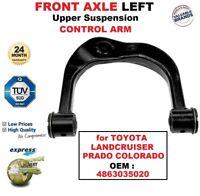 FRONT AXLE LEFT Upper ARM for TOYOTA LANDCRUISER PRADO COLORADO EO : 4863035020