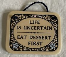 """Trinity Pottery Picture Window Plaque """"Life is Uncertain Eat Dessert First 5""""x4"""""""