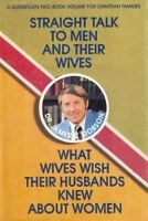 Straight Talk to Men and Their Wives; What Wives W