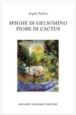Spighe di gelsomino Fiore di cactus - Angela Anfuso - Maimone editore, 2011