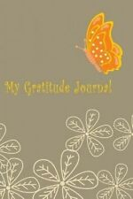 My Gratitude Journal: Beautiful Butterfly, 6 x 9, 100 Days with an Attitude of G