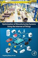 Optimization of Manufacturing Systems Using the Internet of Things by Fei Tao...