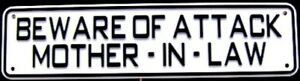 Beware of Attack Mother-In-Law Sign