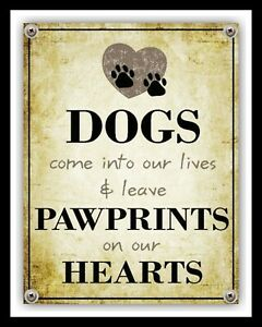 DOGS COME INTO OUR LIVES & LEAVE PAWPRINTS ON OUR HEARTS METAL PLAQUE SIGN 2376