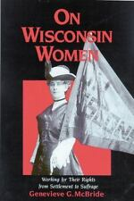 On Wisconsin Women: Working for Their Rights from Settlement to Suffrage (Histor