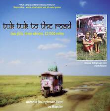 Tuk-Tuk to the Road: Two Girls, Three Wheels, 12,500 Miles, Jo Huxster, Antonia