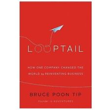 Looptail : How One Company Changed the World by Reinventing Business by Bruce Po