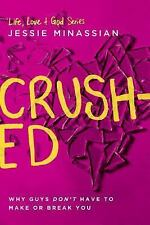 Life, Love and God: Crushed : Why Guys Don't Have to Make or Break You by...