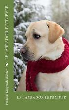 Chiens de Race: Le Labrador Retriever : Chiesn de Race by francois kiesgen.
