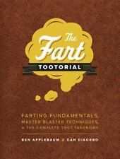 The Fart Tootorial: Farting Fundamentals, Master Blaster Techniques, and the Com