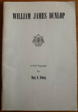 Roy S. Foley/ WILLIAM JAMES DUNLOP: A BRIEF BIOGRAPHY (Signed 1st Edition)