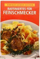 Raffiniertes für Feinschmecker + Kochbuch + Vielseitige leckere Rezepte Genießer