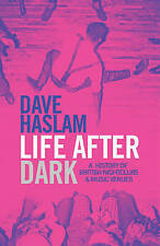Life After Dark: A History of British Nightclubs & Music Venues by Dave Haslam …